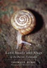 Thomas E., Jr. Burke Land Snails and Slugs of the Pacific Northwest