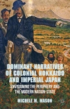 Mason, Michele M. Dominant Narratives of Colonial Hokkaido and Imperial Japan
