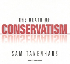 Tanenhaus, Sam The Death of Conservatism