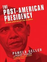 Geller, Pamela The Post-American Presidency