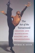 Kaiser, Michael M. The Art of the Turnaround
