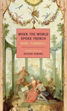 Fumaroli, Marc When the World Spoke French