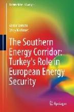 Yorucu, Vedat The Southern Energy Corridor: Turkey`s Role in European Energy Security