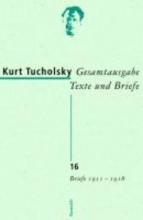 Tucholsky, Kurt Gesamtausgabe 16. Briefe 1911-1918