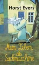 Evers, Horst Mein Leben als Suchmaschine