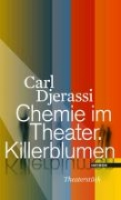 Djerassi, Carl Chemie im Theater. Killerblumen
