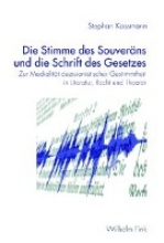 Kossmann, Stephan Die Stimme des Souveräns und die Schrift des Gesetzes