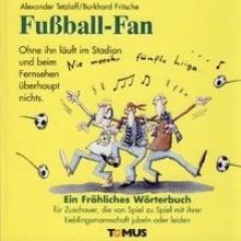 Tetzlaff, Alexander Fußball-Fan. Ein fröhliches Wörterbuch