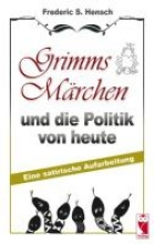 Hensch, Frederic S. Grimms Mrchen und die Politik von heute