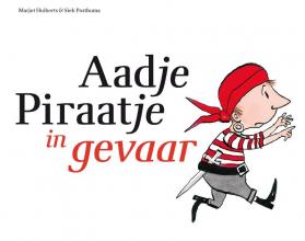 Marjet  Huiberts Aadje Piraatje : Aadje Piraatje in gevaar