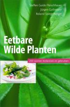 Steffen Guido  Fleischhauer, Jurgen  Guthmann, Roland  Spiegelberger Eetbare wilde planten, 200 soorten herkennen en gebruiken