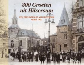 Iwan Nagel , 300 Groeten uit Hilversum