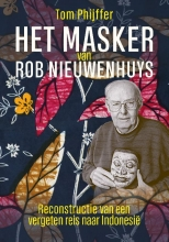 Tom  Phijffer Het masker van Rob Nieuwenhuys