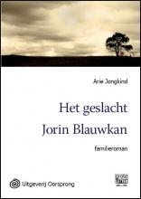 Arie  Jongkind Het geslacht Jorin Blauwkan - grote letter uitgave