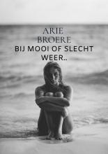 Arie Broere , Bij mooi of slecht weer..