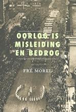 Frederick  Morel Oorlog is misleiding en bedrog