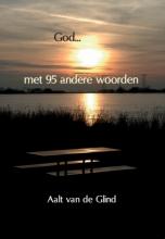 Aalt van de Glind GOD met 95 andere woorden
