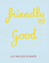 Raphael Gygax Leontine Coelewij  Lily van der Stokker, Friendly Good