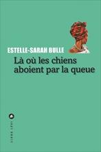 Bulle, Estelle-Sarah Là où les chiens aboient par la queue