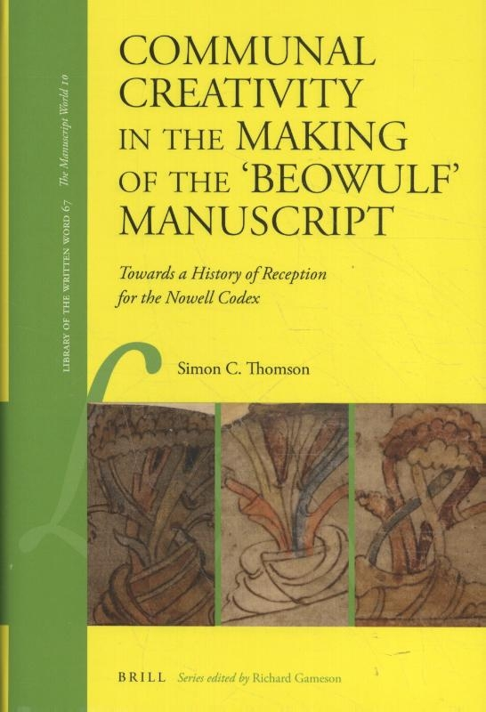 Simon C. Thomson,Communal Creativity in the Making of the `Beowulf` Manuscript