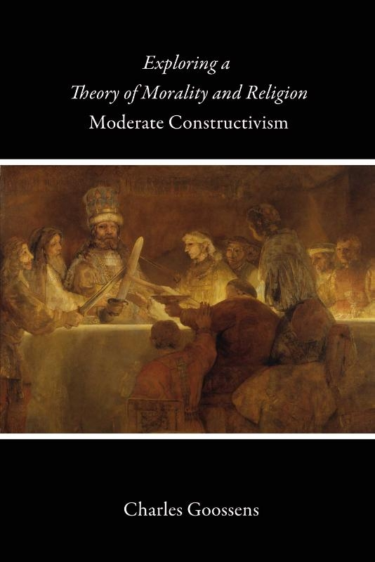 Charles Goossens,Exploring a Theory of Morality and Religion: Moderate Constructivism