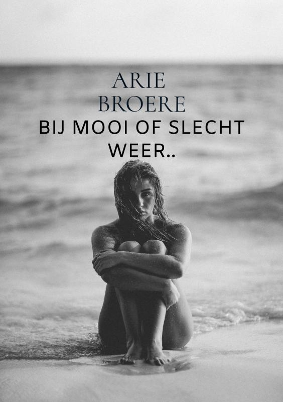 Arie Broere,Bij mooi of slecht weer..