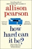 Pearson Allison,How Hard Can It Be?