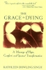 Singh, Kathleen Dowling,The Grace in Dying