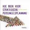<b>Hanneke  Moonen</b>,Hoe boek voor strategische personeelsplanning