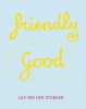 <b>Leontine  Coelewij, Lily van der Stokker, Raphael  Gygax</b>,Friendly Good