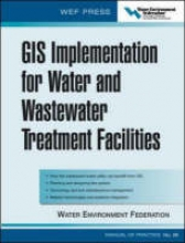 Water Environment Federation GIS Implementation for Water and Wastewater Treatment Facilities