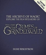Bergstrom, Signe Fantastic Beasts 2. The Crimes of Grindelwald - The Archives of Magic