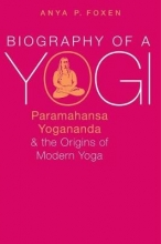 Foxen, Anya P Biography of a Yogi