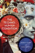 Braden R. (Arizona State University) Allenby,   Daniel (Professor of Science, Technology, and Society) Sarewitz The Techno-Human Condition