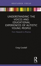 Craig (Queen`s University Belfast, UK) Goodall Understanding the Voices and Educational Experiences of Autistic Young People