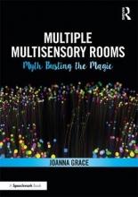 Joanna Grace Multiple Multisensory Rooms: Myth Busting the Magic