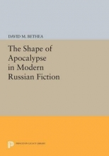 Bethea, David M. The Shape of Apocalypse in Modern Russian Fiction