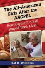 Williams, Kat D. The All-American Girls After the AAGPBL
