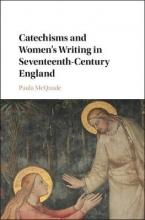 McQuade, Paula Catechisms and Women`s Writing in Seventeenth-Century England