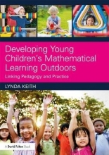 Lynda (Director and Senior Partner at Lynda Keith Education, UK) Keith Developing Young Children`s Mathematical Learning Outdoors