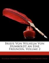 Humboldt, Wilhelm Briefe Von Wilhelm Von Humboldt an Eine Freundin, Zweiter Theil