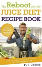 Joe Cross The Reboot with Joe Juice Diet Recipe Book: Over 100 recipes inspired by the film `Fat, Sick & Nearly Dead`