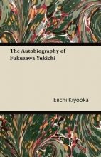Kiyooka, Eiichi The Autobiography of Fukuzawa Yukichi
