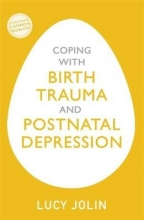 Lucy Jolin Coping with Birth Trauma and Postnatal Depression