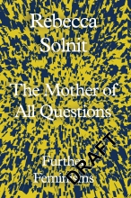 Solnit, Rebecca The Mother of All Questions