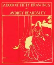Aubrey Beardsley , A Book of Fifty Drawings
