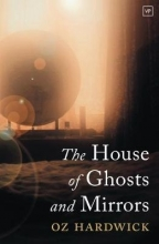 Oz Hardwick The House of Ghosts and Mirrors