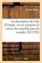 More, Thomas La Description de l`Isle d`Utopie, Oú Est Comprins Le Miroer Des Républicques Du Monde. (Éd.1550)