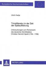 Hartje, Ulrich Trivialliteratur in Der Zeit Der Spaetaufklaerung: Untersuchungen Zum Romanwerk Des Deutschen Schriftstellers Christian Heinrich Spiess (1755-1799)