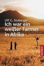 Stuberger, Ulf G. Ich war ein weißer Farmer in Afrika